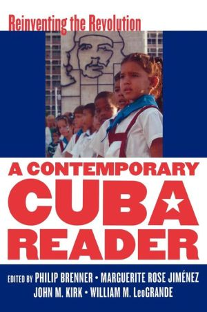 A Contemporary Cuba Reader: Reinventing the Revolution - Philip Brenner (Editor), John M. Kirk (Editor), William M. LeoGrande (Editor), Marguerite Rose Jimenez (Editor)