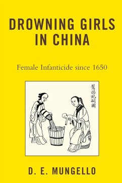 Drowning Girls in China: Female Infanticide in China Since 1650 - Mungello, David E. Mungello, D.