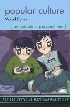 Popular Culture: Introductory Perspectives - Danesi, Marcel, PH. D.