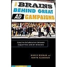 The Brains Behind Great Ad Campaigns: Creative Collaboration Between Copywriters and Art Directors - Margo Berman