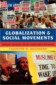Globalization and Social Movements: Islamism, Feminism, and the Global Justice Movement - Valentine M. Moghadam