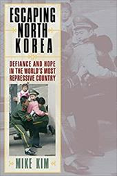 Escaping North Korea: Defiance and Hope in the World's Most Repressive Country - Kim, Mike / Palmer, Mark