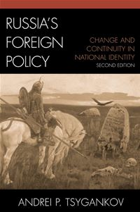 Russia's Foreign Policy: Change And Continuity In National Identity - Andrei P. Tsygankov