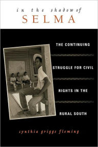 In the Shadow of Selma: The Continuing Struggle for Civil Rights in the Rural South - Cynthia Griggs Fleming