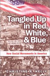 Tangled Up in Red, White, and Blue: New Social Movements in America - Kelly, Christine