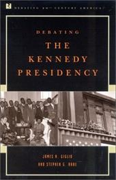Debating the Kennedy Presidency - Giglio, James N. / Rabe, Stephen G.