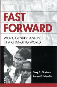 Fast Forward: Work, Gender and Protest in a Changing World - Torry D. Dickinson, Robert K. Schaeffer