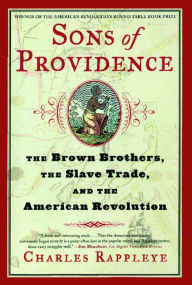 Sons of Providence: The Brown Brothers, the Slave Trade, and the American Revolution - Charles Rappleye
