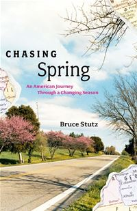 Chasing Spring: An American Journey Through A Changing Season - Bruce StutzBruce Stutz