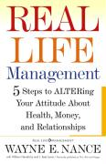 Real Life Management: 5 Steps to Altering Your Attitude about Health, Money, and Relationships