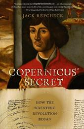 Copernicus' Secret: How the Scientific Revolution Began - Repcheck, Jack