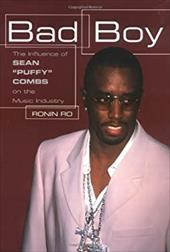 """Bad Boy: The Influence of Sean """"Puffy"""" Combs on the Music Industry - Ronin, Ro / Ro, Ronin"""