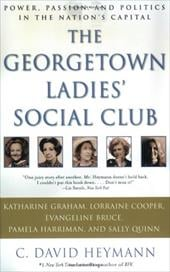 The Georgetown Ladies' Social Club: Power, Passion, and Politics in the Nation's Capital - Heymann, C. David