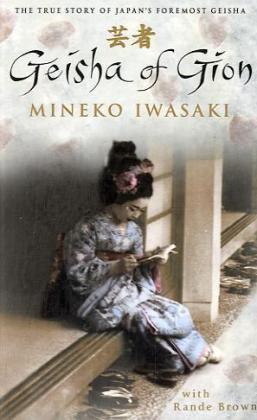 Geisha of Gion - The True Story of Japan's Foremost Geisha - Iwasaki, Mineko / Brown, Rande