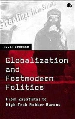 Globalization and Postmodern Politics: From Zapatistas to High-Tech Robber Barons - Burbach, Roger