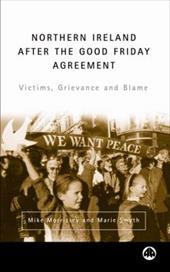 Northern Ireland After the Good Friday Agreement: Victims, Grievance and Blame - Morrissey, Mike / Smyth, Marie
