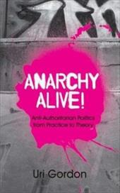 Anarchy Alive!: Anti-Authoritarian Politics from Practice to Theory - Gordon, Uri