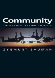Community: Seeking Safety in an Insecure World - Zygmunt Bauman