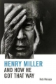 Henry Miller and How He Got That Way - Katy Masuga