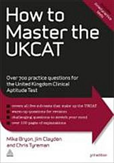 How to Master the UKCAT: Over 700 Practice Questions for the United Kingdom Clinical Aptitude Test - MikeClayden Bryon