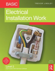 Basic Electrical Installation Work: Matched to the requirements of the City & Guilds 2330 Level 2 Certificate in Electrotechnical Technology - Installation (Buildings & Structures) route - Trevor Linsley