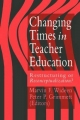 Changing Times in Teacher Education - Marvin F. Wideen; Peter P. Grimmett