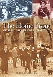 The Home Front: Civilian Life in World War Two - Cooksley, Peter G.