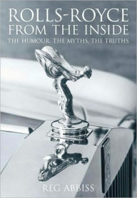 Rolls-Royce from the Inside: The Humour, The Myths, The Truths - Reg Abbiss
