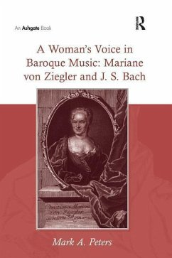 A Woman S Voice in Baroque Music: Mariane Von Ziegler and J.S. Bach - Peters, Mark a.