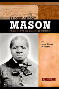 Bridget Biddy Mason: From Slave to Businesswoman - Jean Kinney Williams