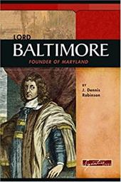 Lord Baltimore: Founder of Maryland - Robinson, J. Dennis