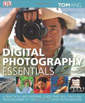 Digital Photography Essentials - Ang, Tom