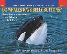 Do Whales Have Belly Buttons?: Questions and Answers about Whales and Dolphins