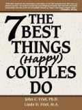 The 7 Best Things Happy Couples Do. plus one - John Friel, Ph.D., Linda Friel, M.A.