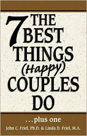 The 7 Best Things Happy Couples Do. plus one - John Friel, Linda D. Friel