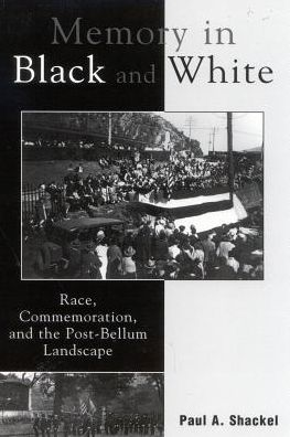 Memory in Black and White: Race, Commemoration and the Post-Bellum Landscape
