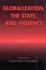 Globalization, the State, and Violence - Jonathan Friedman (editor), Terence Turner (contributions), Saskia Sassen (contributions), Simone Ghezzi (contributions), Enzo Mingione (contributions), Michel Wieviorka (EHESS (contributions), Paris) (contributions), Unni Wikan (contributions), Donald M.