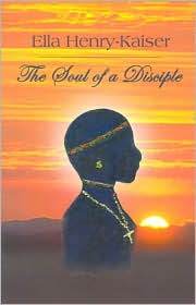 The Soul Of A Disciple - Ella Henry-Kaiser