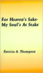 For Heaven's Sake - My Soul's at Stake - Patricia A. Thompson