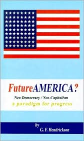 Futureamerica?: Neo-Democracy/Neo-Capitalism - G. F. Hendrickson