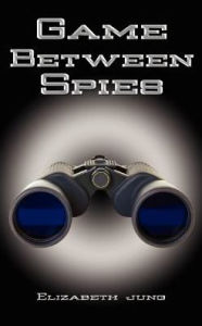 Game Between Spies - Elizabeth J. Jung