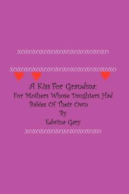 A Kiss for Grandma: For Mothers Whose Daughters had Babies of their Own