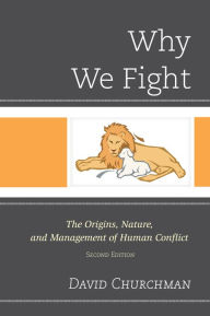Why We Fight: The Origins, Nature, and Management of Human Conflict - David Churchman