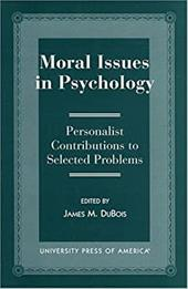 Moral Issues in Psychology: Personalist Contributions to Selected Problems - DuBois, James M.
