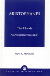 Aristophanes: The Clouds--An Annotated Translation - Aristophanes / Marianetti, Marie C. / Marianetti, Marie