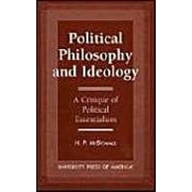 Political Philosophy and Ideology: A Critique of Political Essentialism - H. P. Mcdonald