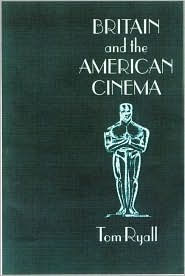 Britain and the American Cinema - Tom Ryall