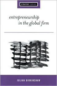 Entrepreneurship in the Global Firm: Enterprise and Renewal - Julian Birkinshaw