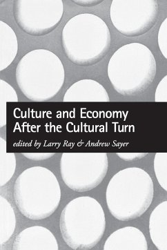Culture and Economy After the Cultural Turn - Ray, Laurence James / Sayer, Andrew (eds.)