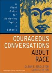 Courageous Conversations about Race: A Field Guide for Achieving Equity in Schools - Singleton, Glenn E. / Linton, Curtis / Ladson-Billings, Gloria
